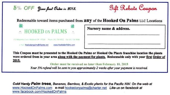 MERRY CHRISTMAS, Print and Present this Rebate Coupon to a Hooked On Palms or Hooked On Plants franchise along with your order and payment and you will receive your gift of 5% mailed to you in about 2 weeks. Again THANK YOU and MERRY CHRISTMAS